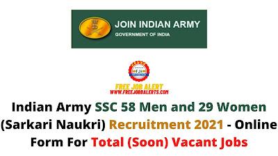 Free Job Alert: Indian Army SSC 58 Men and 29 Women (Sarkari Naukri) Recruitment 2021 - Online Form For Total (Soon) Vacant Jobs