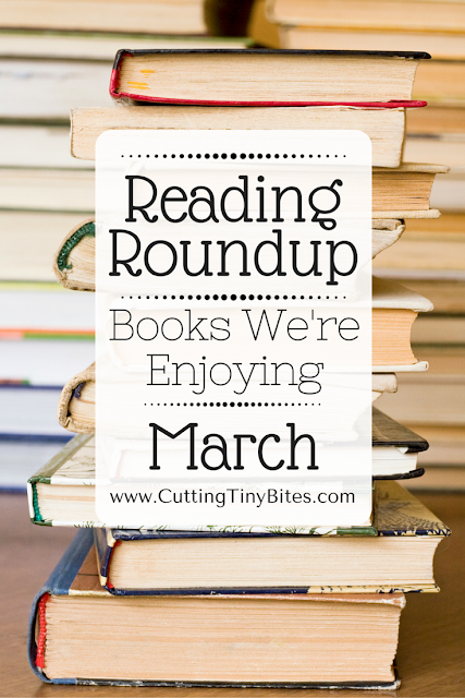 Reading Roundup- Books that we're enjoying in March. Favorite reads from the Cutting Tiny Bites fam.
