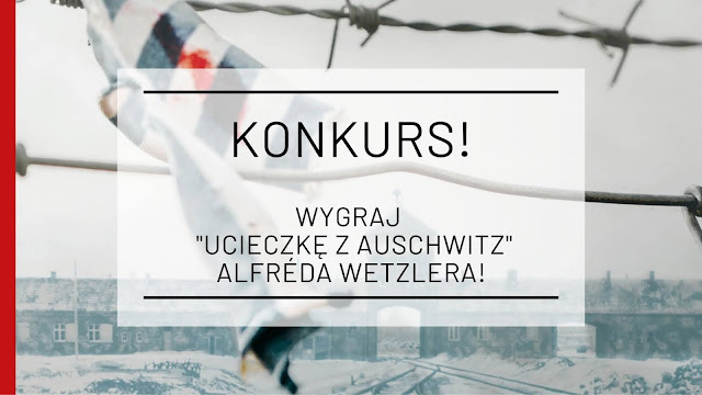 """Wygraj """"Ucieczkę z Auschwitz"""" Alfréda Wetzlera! [konkurs zakończony]"""