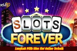 Langkah Pilih Situs Slot Online Terbaik