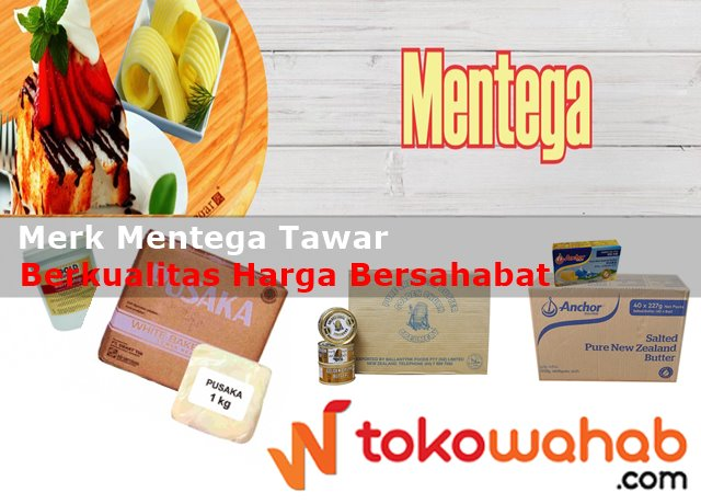 Merk Mentega Tawar Berkualitas dengan Harga Bersahabat - tokowahab.com