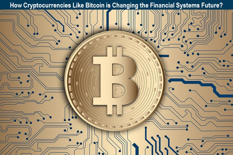 Bitcoin is Changing the Financial Systems