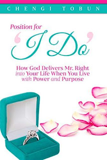 Position for I Do' How God Delivers Mr. Right into Your Life When You Live with Power and Purpose - free book promotion Chengi Tobun