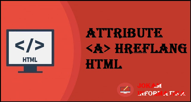 Tagging <a> Hreflang Attribute Pada Bahasa Pemrograman HTML - JOKAM INFORMATIKA