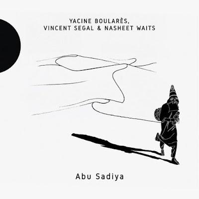 abusadiya Yacine Boularès, Vincent Segal & Nasheet Waits - Abu Sadiya