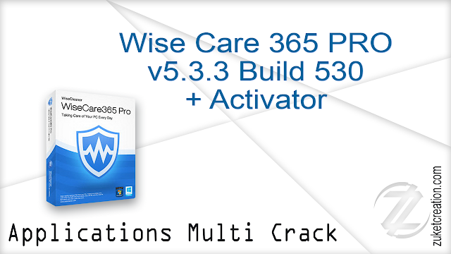 Wise Care 365 PRO v5.3.3 Build 530 + Activator    |  26 MB