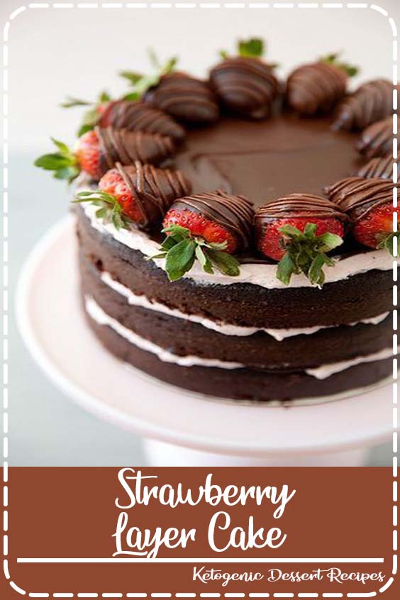 andChocolate Covered Strawberry Layer Cake Chocolate Strawberry Layer Cake  Strawberry Layer Cake