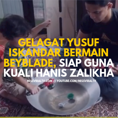 Gelagat Yusuf Iskandar Bermain Beyblade, Siap Guna Kuali Hanis Zalikha