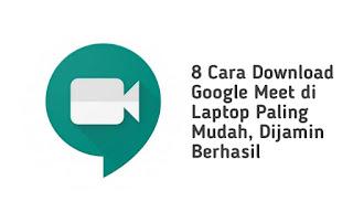 8 Cara Download Google Meet di Laptop Paling Mudah, Dijamin Berhasil