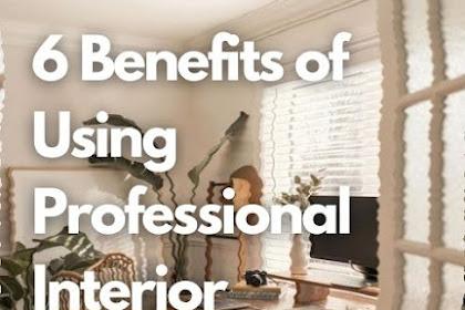 6 Benefits of Using Professional Interior Design Services