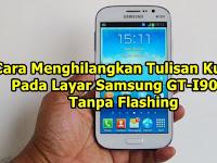 ✔ Cara Menghilangkan Tulisan Kuning Pada Layar Samsung GT-I9082 Tanpa Flashing
