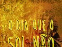 """Resenha Nacional: """"O Dia que o Sol não Nasceu"""" - Bianca Sousa"""