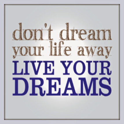 Live Your Dream Today !
