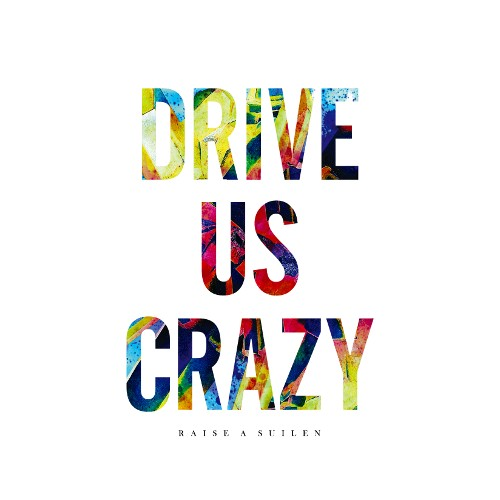 RAISE A SUILEN - DRIVE US CRAZY rar