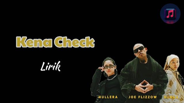 Lirik Kena Check Joe Flizzow, Hullera & Bunga