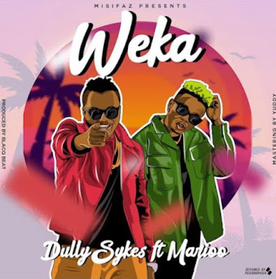 New AUDIO: Dully Sykes Ft. Marioo – WEKA   Download Mp3