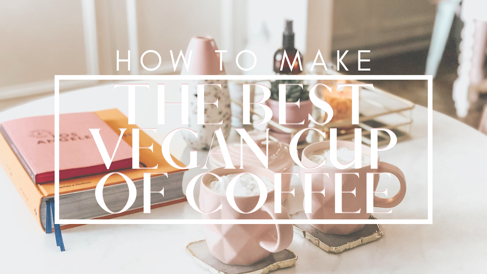 how to make the best vegan cup of coffee