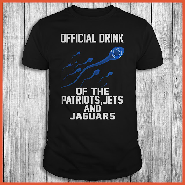 Indianapolis Colts - Colts Official Drink Of The Patriots, Jets And Jaguars Shirt