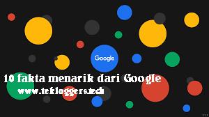 10 Fakta Menarik Tentang Google Yang Tidak Banyak Orang Tahu