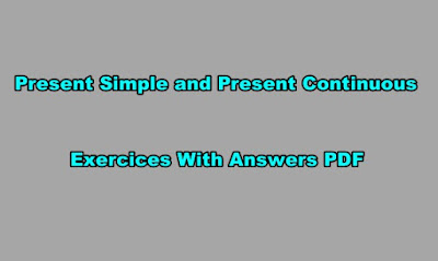 Present Simple and Present Continuous Exercises PDF with Answers.