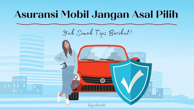 Asuransi Mobil Jangan Asal Pilih, Yuk Simak Tips Berikut!