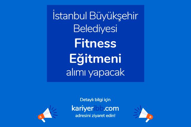 İstanbul Büyükşehir Belediyesi iştiraki Spor İstanbul AŞ fitness eğitmeni alımı yapacak. Detaylar kariyeribb.com'da!