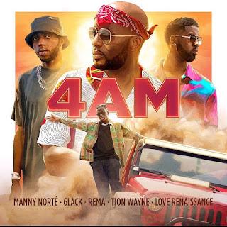 4AM Manny Norté Ft. Love Renaissance 6LACK, Rema, Tion Wayne free mp3 download