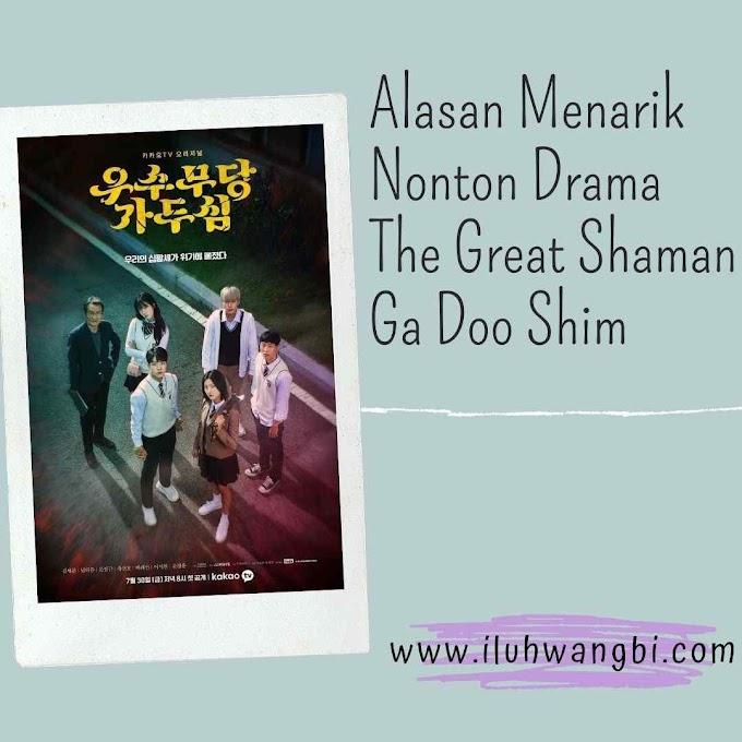 Alasan Menarik Nonton Drama Great Shaman Ga Doo Shim (2021)