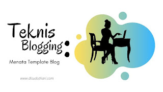 Teknis Blogging: Menata Template Blog