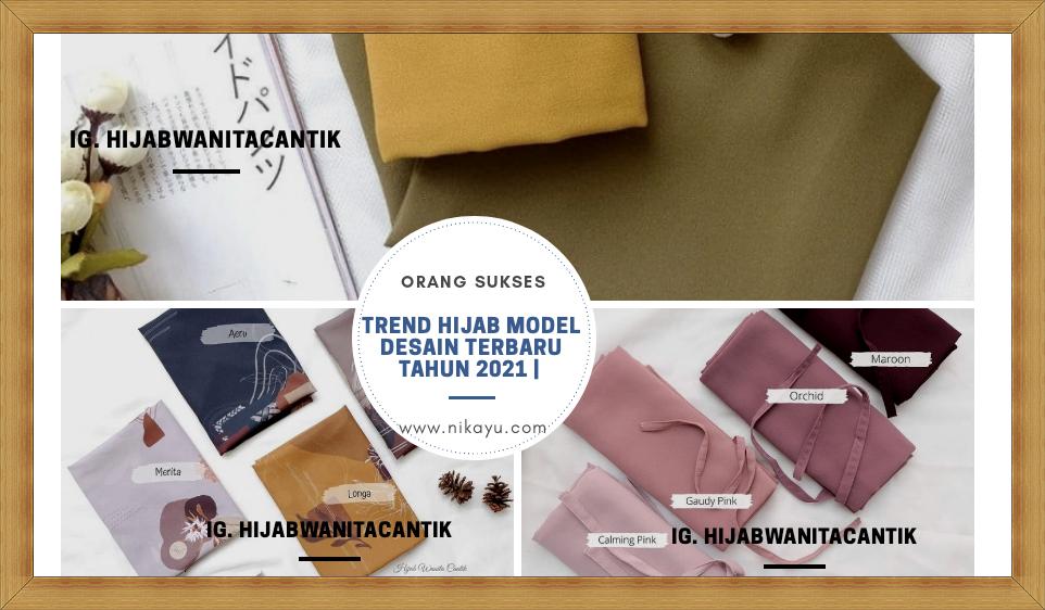 Model Desain Hijab 2021, Jadi Trend | Elegan Eksklusi