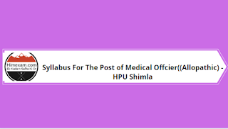 Syllabus For The Post of Medical Offcier((Allopathic) -HPU Shimla