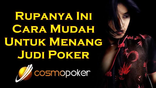 Rupanya Ini Cara Mudah Untuk Menang Judi Poker