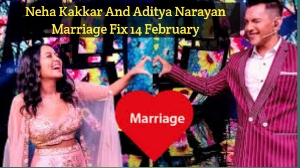 Neha wedding with Aditya, 14th February, Aditya Narayan and Neha Kakkar marriage fixed