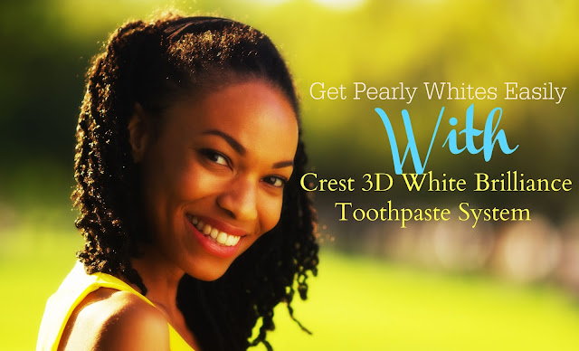 Get Pearly Whites Easily With Crest 3D White Brilliance Toothpaste System