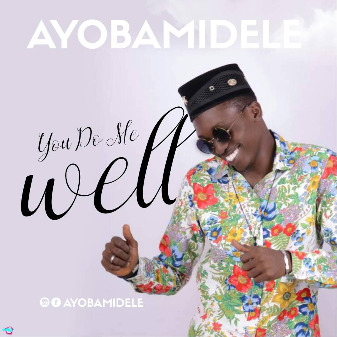 Nigerian Gospel Songs: (Lyrics) You Do Me Well - Ayobamidele