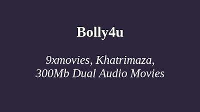 Bolly4u: 9xmovies, Khatrimaza, 300Mb Dual Audio, Hindi Dubbed, HDMovies Free Download