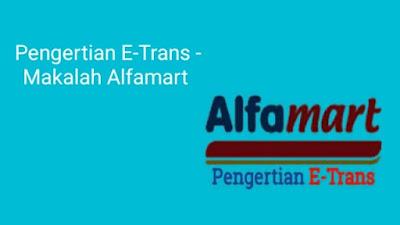 Pengertian E-Trans - Makalah Alfamart