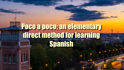 Poco a poco; an elementary direct method for learning Spanish