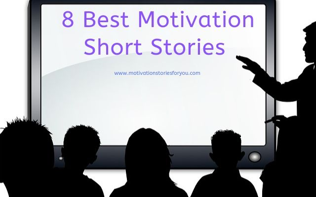 8 Best Motivation Short Stories