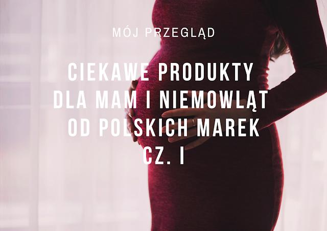 Projekt wyprawka, czyli ciekawe produkty dla mam i niemowląt od polskich marek