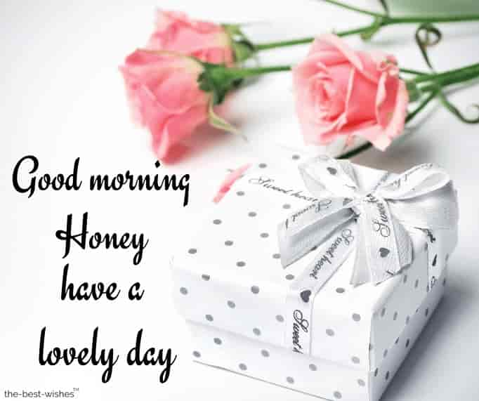 good morning honey greetings have a lovely day