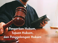 Pengertian Hukum, Tujuan Hukum, dan Penggolongan Hukum