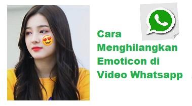 Cara Menghilangkan Emoticon di Video Whatsapp