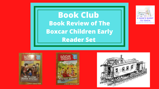 A Mom's Quest to Teach: Book Club logo: Book Review of The Boxcar Children Early Reader Set; image of book covers of The Yellow House Mystery and Mystery Ranch; clipart of a caboose