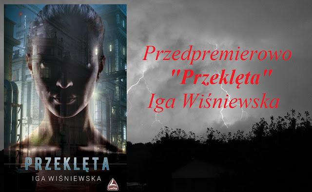 """Przedpremierowo: recenzja książki pt.""""Przeklęta"""" - Iga Wiśniewska"""
