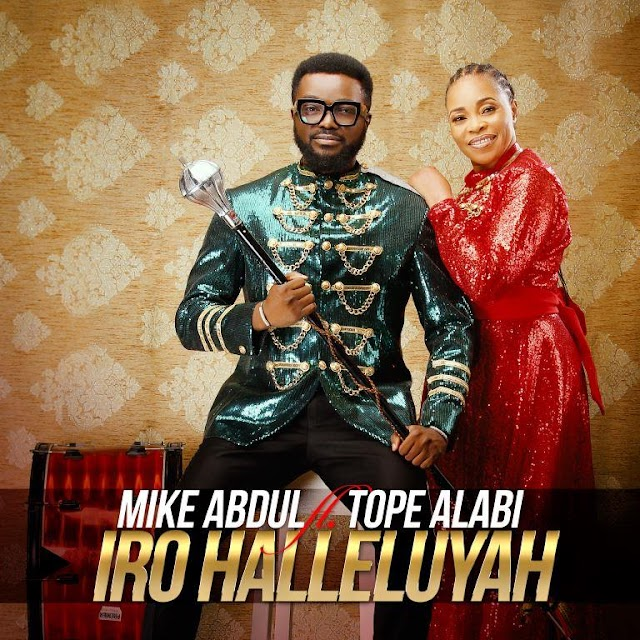 [Music + Video] Iro Halleluyah - Mike Abdul Ft. Tope Alabi | @mikeabdulng