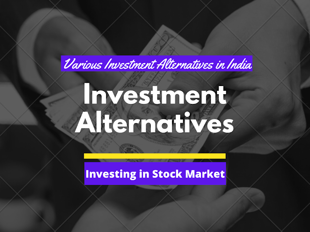 Investment Alternatives | Various Investment Avenues in India | Types of Investment