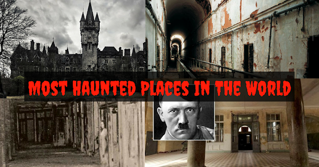 6 Most Haunted Places In The World