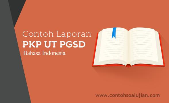 Contoh Laporan PKP UT S1 PGSD Kelas II (Dua) Mata Pelajaran Bahasa Indonesia