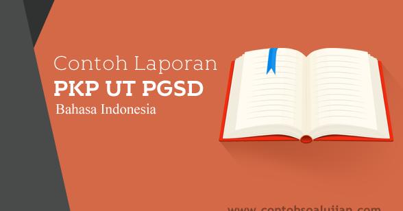 Contoh Laporan Pkp Ut S1 Pgsd Kelas Ii Dua Mata Pelajaran Bahasa Indonesia Soalku Com